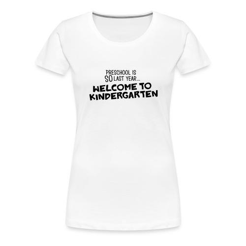 Welcome to Kindergarten Funny Teacher T-Shirt - Women's Premium T-Shirt