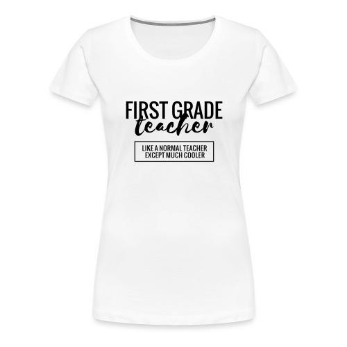 Cool 1st Grade Teacher Funny Teacher T-Shirt - Women's Premium T-Shirt