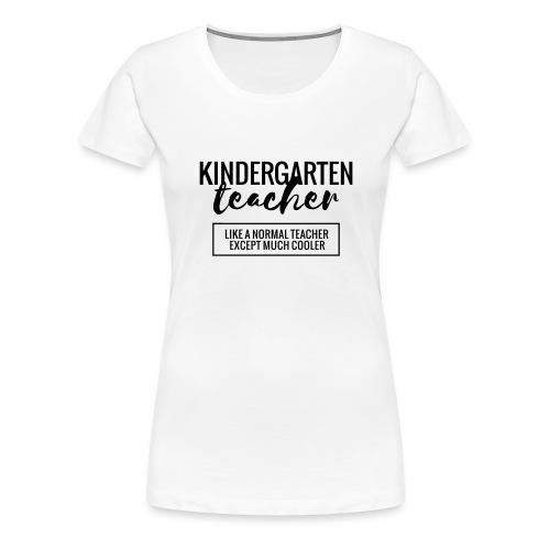 Cool Kindergarten Teacher Funny Teacher T-Shirt - Women's Premium T-Shirt