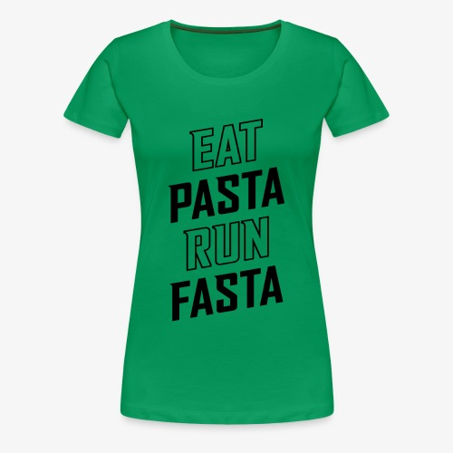 Eat Pasta Run Fasta v2 - Women's Premium T-Shirt