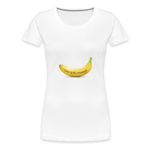 Love is the moment banana - Women's Premium T-Shirt