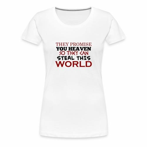 Promise Heaven, Steal This World - Women's Premium T-Shirt
