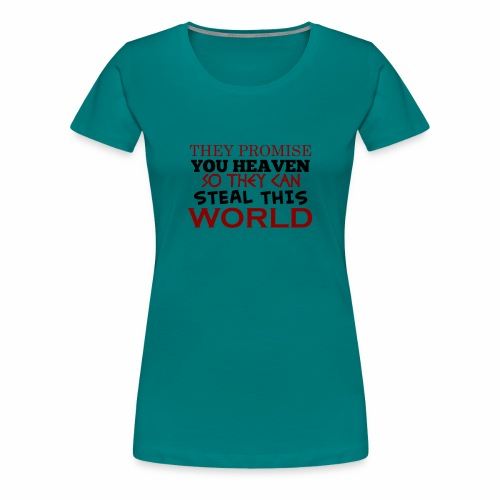 Promise Heaven, Steal This World - Women's Premium T-Shirt