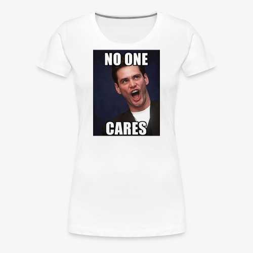 No One Cares - Women's Premium T-Shirt