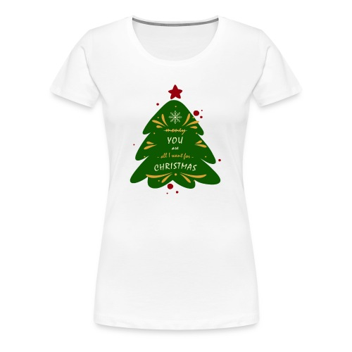 you are all I want, not money, for Christmas - Women's Premium T-Shirt