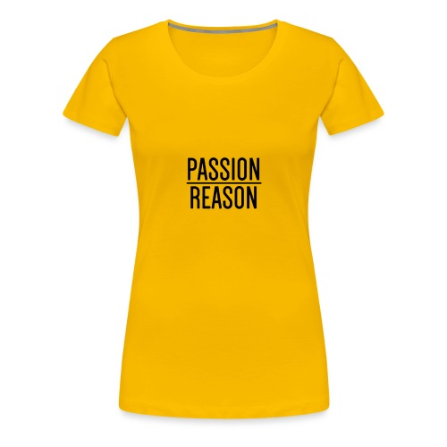 Passion Over Reason - Women's Premium T-Shirt