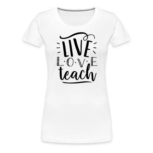 Live Love Teach Cute Teacher T-Shirts - Women's Premium T-Shirt