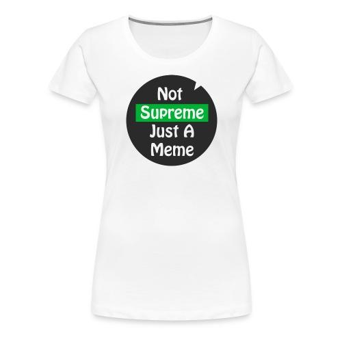 Not Supreme Just A Meme - Women's Premium T-Shirt