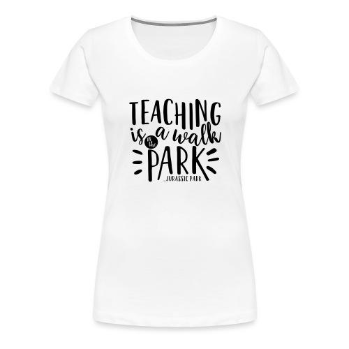 Teaching is a Walk in the Park... Jurassic Park - Women's Premium T-Shirt