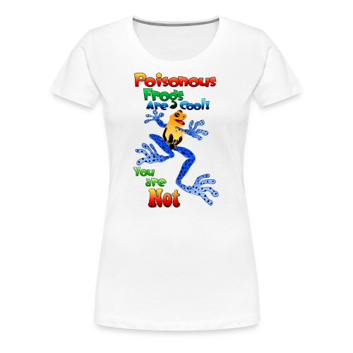 Poisonous frogs are cool - Women's Premium T-Shirt