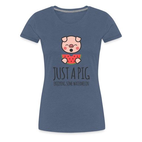Just A Pig Enjoying Some Watermelon - Women's Premium T-Shirt