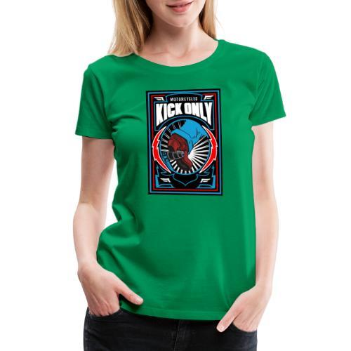 Motorcycles Kick Only - Women's Premium T-Shirt