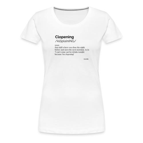 Clopening shift - Women's Premium T-Shirt
