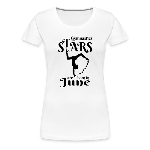 Gymnastics Stars Are Born in June - Women's Premium T-Shirt