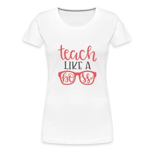 Teach like a boss - Women's Premium T-Shirt