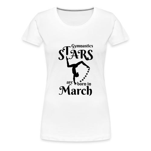 Gymnastics Stars Are Born in March - Women's Premium T-Shirt