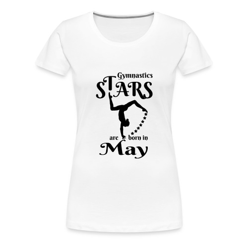 Gymnastics Stars Are Born in May - Women's Premium T-Shirt