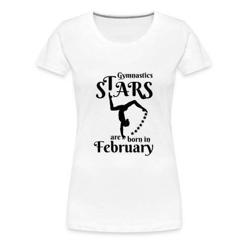 Gymnastics Stars Are Born in February - Women's Premium T-Shirt