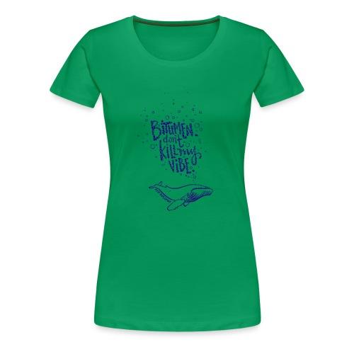 bitumen don't kill my vibe - navy - Women's Premium T-Shirt