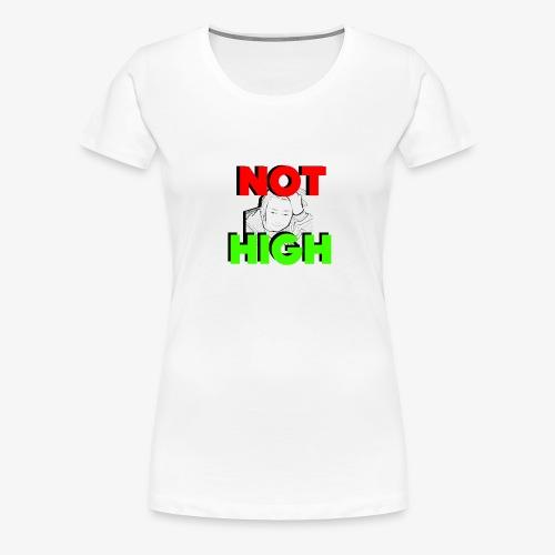 Not High - Women's Premium T-Shirt