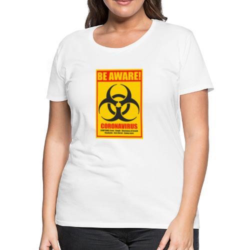 Be aware! Coronavirus biohazard warning sign - Women's Premium T-Shirt