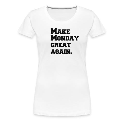 Make Monday great again - Women's Premium T-Shirt