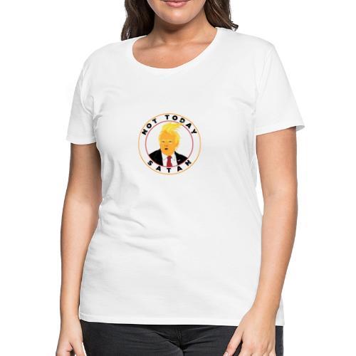 Not Today Satan Trump - Women's Premium T-Shirt