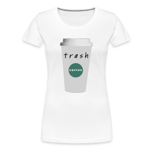 Trash - Women's Premium T-Shirt