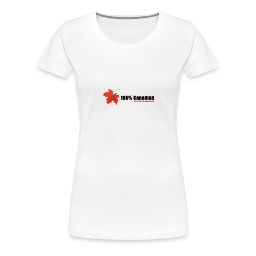 100% Canadian - Women's Premium T-Shirt