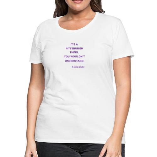 IT S A PITTSBURGH THING PURPLE - Women's Premium T-Shirt