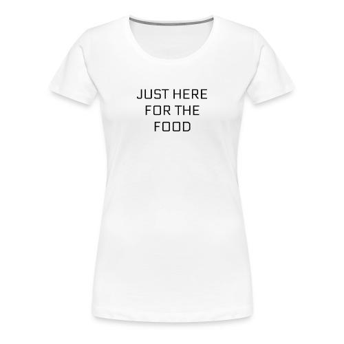 Here For Food - Women's Premium T-Shirt