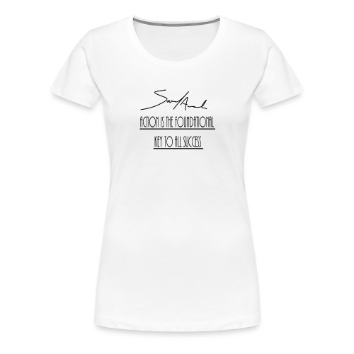 Action is the foundational key to all success - Women's Premium T-Shirt