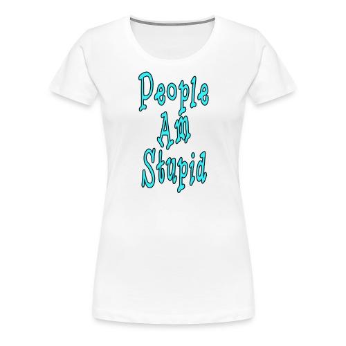 People Am Stupid Vertical - Women's Premium T-Shirt