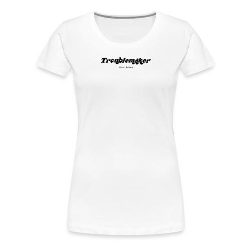 Troublemaker (black) - Women's Premium T-Shirt