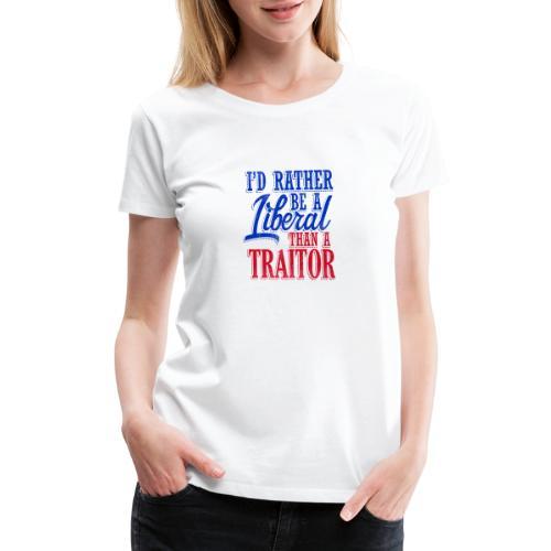 Rather Be A Liberal - Women's Premium T-Shirt