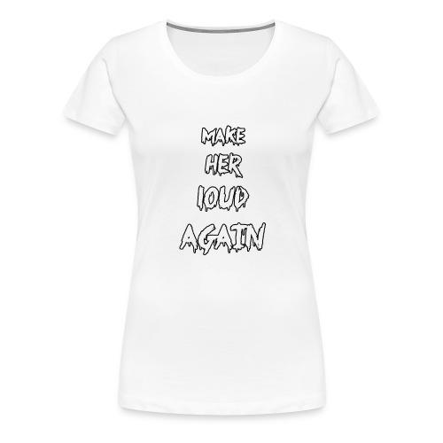 make her loud again - Women's Premium T-Shirt