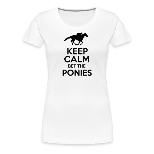 Keep Calm Bet The Ponies - Thoroughbred - Women's Premium T-Shirt