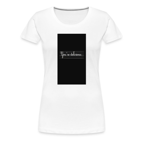 YOURE DELIRIOUS SHORT SLEEVE SHIRT - Women's Premium T-Shirt
