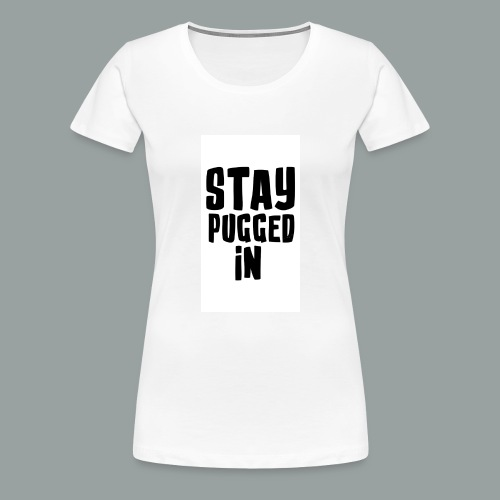 Stay Pugged In Clothing - Women's Premium T-Shirt