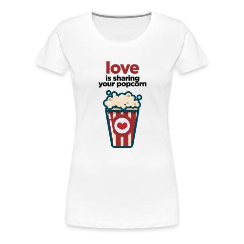love is sharing your popcorn - Women's Premium T-Shirt