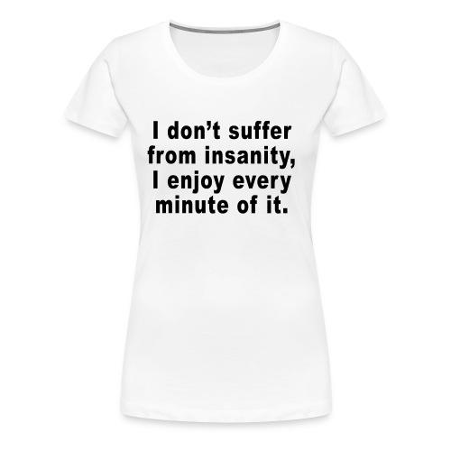 insanity - Women's Premium T-Shirt