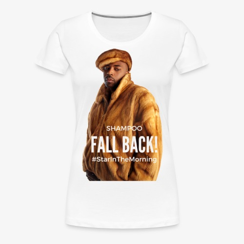 Shampoo Fall Back! - Women's Premium T-Shirt