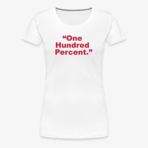 One Hundred Percent - Women's Premium T-Shirt