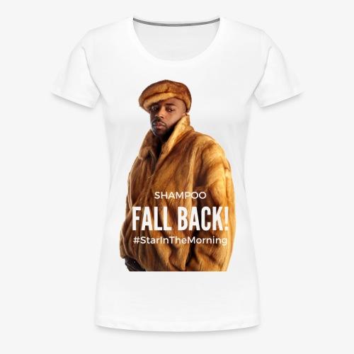 Shampoo Fall Back! - Women's Premium T-Shirt