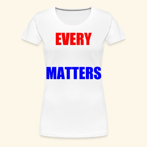 every vote matters - Women's Premium T-Shirt