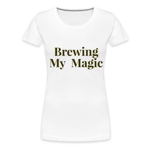 Brewing My Magic Women's Tee - Women's Premium T-Shirt