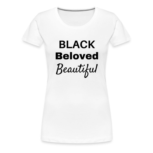 Black Beloved Beautiful BLACK - Women's Premium T-Shirt