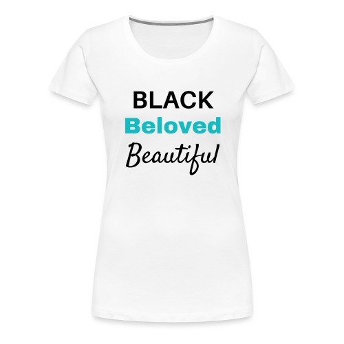 Black Beloved Beautiful TURQUOISE - Women's Premium T-Shirt