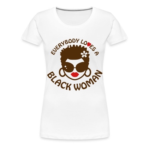 Everybody Loves Black Woman 2 - Women's Premium T-Shirt