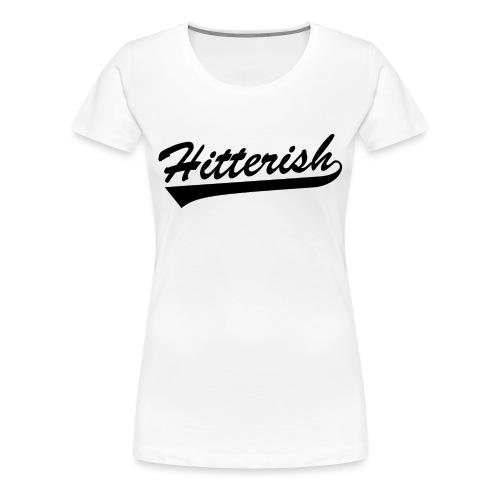 Hitterish - Women's Premium T-Shirt